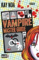 Vampire Master Guide: Ein Biss vom Glück ist nicht genug: Volume 4 (Vampire Guides)