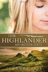Der Highlander an meiner Seite (Highlander Liebesromane deutsch, Highlander Romane deutsch, Schottland Liebesromane, Schottland Romane)