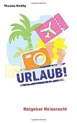 Urlaub!: Ratgeber Reiserecht