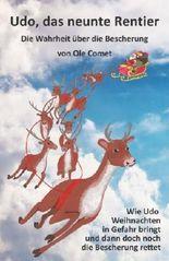 Udo, das neunte Rentier: Wie Udo Weihnachten in Gefahr bringt und dann doch noch die Bescherung rettet.