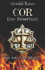COR - Das Feuerbuch: Der Schrei des Phönix