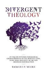 Divergent Theology: An Inquiry Into the Theological Characteristics of the Word of Faith Third Wave Movement and The New Apostolic Reformation