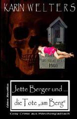 """Jette Berger und die Tote """"am Berg"""": Cosy Crime aus Mönchengladbach (Jette Berger Serie) (Volume 4) (German Edition)"""