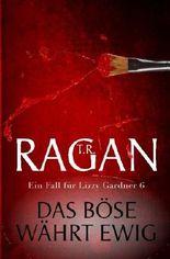 Das Bose wahrt ewig: Thriller (Ein Fall fur Lizzy Gardner 6)