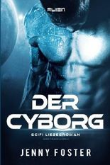 Alien - Der Cyborg: Science Fiction Liebesroman (Mind Travellers)