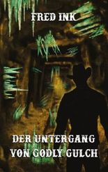 Der Untergang von Godly Gulch: Eine Horrornovelle auf H. P. Lovecrafts Spuren