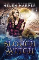 Slouch Witch (The Lazy Girl's Guide To Magic) (Volume 1)