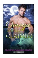 Omega Saved and Claimed: Gay MM Paranormal Romance