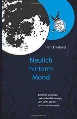 """Herr Einzhard """"Neulich hinter'm Mond"""": Tiefsinnig Unsinniges und sinnlich Blödsinniges vom Karne-Wal bis zur Familienhormonie."""