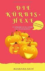 Die Kürbishexe: Ein Märchen zu Halloween und über Halloween [garantiert graus- und gruselfrei!] (Geschichten zu Halloween für Kinder, Band 1)