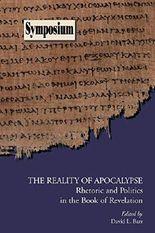 The Reality of Apocalypse: Rhetoric and Politics in the Book of Revelation (Symposium Series (Society of Biblical Literature), No. 39.) (Society of Biblical Literature Symposium)