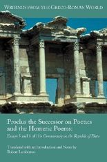 Proclus the Successor on Poetics and the Homeric Poems: Essays 5 and 6 of His Commentary on the Republic of Plato (Writings from the Greco-Roman World)
