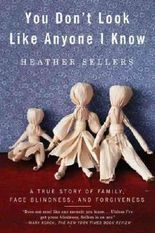 (YOU DON'T LOOK LIKE ANYONE I KNOW: A TRUE STORY OF FAMILY, FACE BLINDNESS, AND FORGIVENESS) BY Sellers, Heather(Author)Paperback Oct-2011
