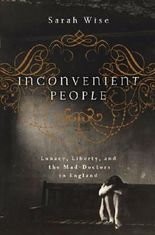 Inconvenient People: Lunacy, Liberty and the Mad-Doctors in England