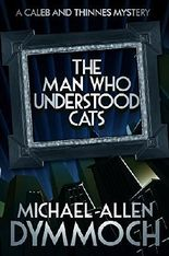 The Man Who Understood Cats: A Caleb & Thinnes Mystery