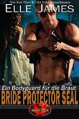 Bride Protector SEAL: Ein Bodyguard für die Braut (Brotherhood Protectors 2)