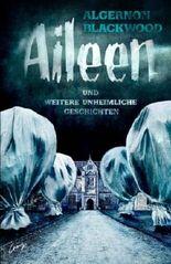 Aileen: und weitere unheimliche Geschichten