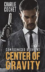 Center of Gravity: Compromised Book One: Volume 1