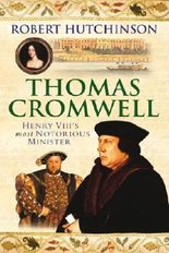 Thomas Cromwell: The Rise And Fall Of Henry VIII's Most Notorious Minister