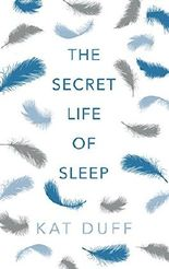 The Secret Life of Sleep