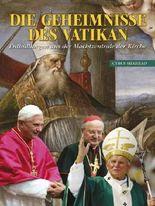 Die Geheimnisse Des Vatikan: Enthüllungen aus der Machtzentrale der Kirche [German]
