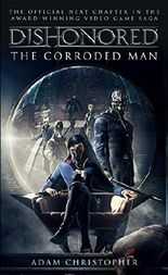 Dishonored - The Corroded Man (Video Game Saga)
