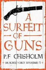 A Surfeit of Guns (Sir Robert Carey Mysteries)