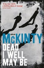 Dead I Well May Be (Dead Trilogy Book 1)