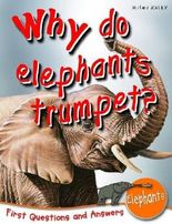 Why Do Elephants Trumpet?: First Questions and Answers Elephants (First Q&A)