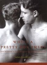 Who's a Pretty Boy, Then?: One Hundred & Fifty Years of Gay Life in Pictures