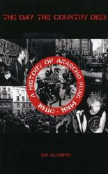 The DAY THE COUNTRY DIED: HISTORY OF ANARCHO PUNK 1980-1984