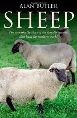 Sheep: The Remarkable Story of the Humble Animal that Built the Modern World