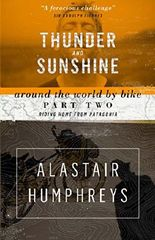 Thunder and Sunshine: Around the World by Bike Part Two: Riding Home from Patagonia (2nd edition)