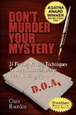 Don't Murder Your Mystery: 24 Fiction-Writing Techniques to Save Your Manuscript from Turning Up D.O.A.