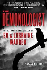 "The Demonologist: The Extraordinary Career of Ed and Lorraine Warren (The Paranormal Investigators Featured in the Film ""The Conjuring"")"