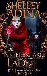 Die antriebsstarke Lady: Ein Steampunk - Abenteuerroman