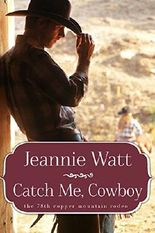 Catch Me, Cowboy (The 78th Copper Mountain Rodeo Book 1)