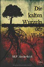 Die kalten Wurzeln der Welt: Thriller (German Edition)