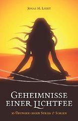 Geheimnisse einer Lichtfee: 10 Übungen gegen Stress & Sorgen (German Edition)
