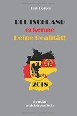 Deutschland - erkenne - Deine Realität - 2018: aussergewöhnliches Leben - in Welt zerstörter Lebens Träume!