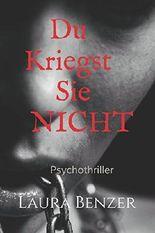 Du kriegst sie nicht: Psychothriller
