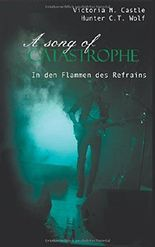 A song of Catastrophe: In den Flammen des Refrains