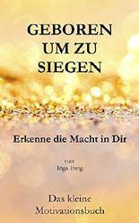 Geboren um zu Siegen: Erkenne die Macht in Dir (German Edition)
