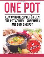 One Pot: Low Carb Rezepte für den One Pot: Schnell abnehmen mit dem One Pot