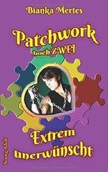 Patchwork hoch zwei: Extrem unerwünscht
