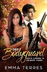 Der Bodyguard - Mein Leben in seiner Hand: Band 1 - Roman