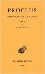 Proclus, Theologie Platonicienne: Tome VI: Livre VI. Index General.: 6 (Collection Des Universites de France Serie Grecque)