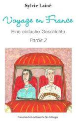 Voyage en France, Eine einfache Geschichte auf Französisch, Teil 2: mit deutschem Glossar (zweisprachig) (Französische Lektürereihe für Anfänger)