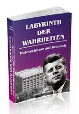 Labyrinth der Wahrheiten - Todesschüsse auf Kennedy