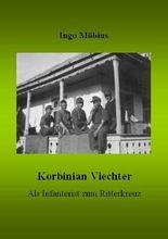Korbinian Viechter - Als Infanterist zum Ritterkreuz